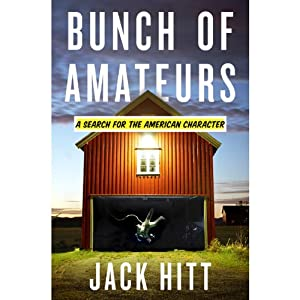Bunch of Amateurs: A Search for the American Character | [Jack Hitt]
