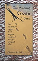 One Amazing Grain of Sand: An adventure bigger than anyone imagined and you are part of it