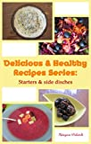 Delicious & Healthy Recipes Series: Starters and Side Dishes: Lactose and Gluten free Soups, Salads, Sauces and more