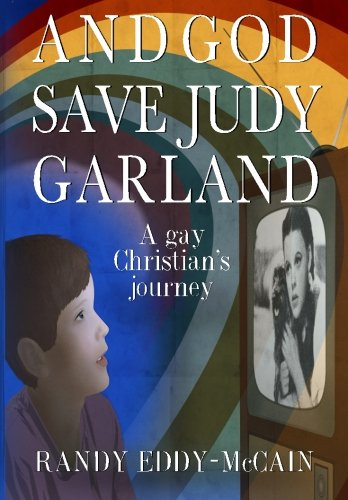 And God Save Judy Garland: A Gay Christian'S Journey