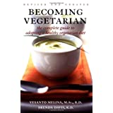 Becoming Vegetarian: The Complete Guide to Adopting a Healthy Vegetarian Diet, Revised and Updated Editionby Vesanto Melina