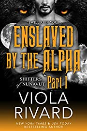 Enslaved by the Alpha: Part One (Shifters of Nunavut Book 1)