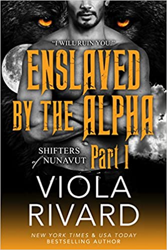Enslaved by the Alpha Part 1 by Viola Rivard