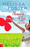 Sisters in White (Snow Sisters, Book Three: Love in Bloom series) (LOVE IN BLOOM: Snow Sisters) (Volume 3)