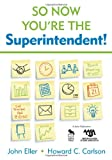 So Now Youre the Superintendent!