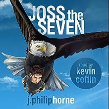 Joss the Seven: Guild of Sevens, Book 1 | Livre audio Auteur(s) : J. Philip Horne Narrateur(s) : Kevin Coffin