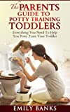 The Parents Guide To Potty Training Toddlers - Everything You Need To Help You Potty Train Your Toddler (Parenting,Toddlers,Children,Kids)