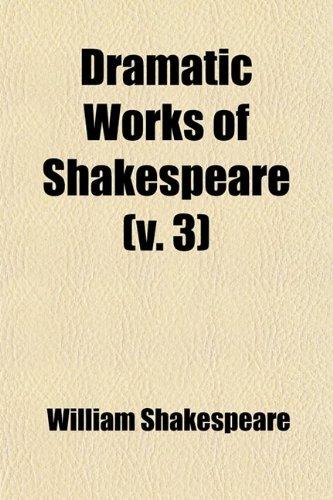 Dramatic works of Shakespeare Volume 3; the text of the first edition