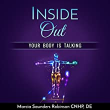Inside Out: Your Body Is Talking Audiobook by Marcia Robinson Narrated by Marcia Robinson
