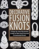 Read Decorative Fusion Knots: A Step-by-Step Illustrated Guide to Unique and Unusual Ornamental Knots on-line