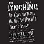 The Lynching: The Epic Courtroom Battle That Brought Down the Klan | Laurence Leamer