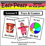 German Lesson 5: Toys & Games (Easy-Peasy German For Kids Series)
