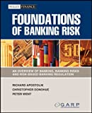 img - for Foundations of Banking Risk: An Overview of Banking, Banking Risks, and Risk-Based Banking Regulation (Wiley Finance) book / textbook / text book