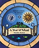 A Year of Ritual: Sabbats & Esbats for Solitaries & Covens