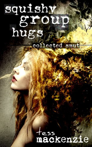 Book: Squishy Group Hugs - Collected Smut by Tess Mackenize