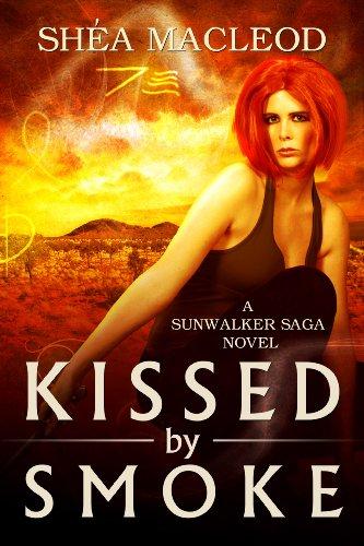 Kissed by Smoke (Book Three of the Sunwalker Saga) by Shéa MacLeod