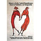 Género y Exilio Teatral Republicano: Entre la Tradición y la Vanguardia (Foro Hispanico)