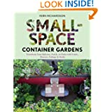 Small-Space Container Gardens: Transform Your Balcony, Porch, or Patio with Fruits, Flowers, Foliage, and Herbs...