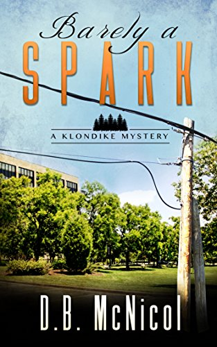 Book: Barely a Spark - Klondike, PA - a small town with big secrets (Klondike Mysteries Book 2) by Donna B. McNicol