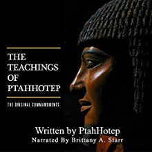 The Teachings of Ptahhotep: The Original Ten Commandments Audiobook by unknown unknown Narrated by Brittany Starr