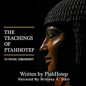 The Teachings of Ptahhotep: The Original Ten Commandments Audiobook
