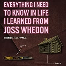 Everything I Need to Know in Life I Learned from Joss Whedon (       UNABRIDGED) by Valerie Estelle Frankel Narrated by Emily Caudwell