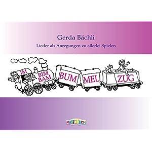 Im Bim-Bam-Bummelzug: 19 Lieder von Gerda Bächli als Anregungen zu allerlei Spielen: Lern-, Tanz- und Bewegungsspielen. Texte in hochdeutsch und schw