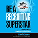 Be a Recruiting Superstar (       UNABRIDGED) by Mary Christensen Narrated by Lesley Parkin