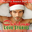 The Little Romance Book of Christmas Love Stories: A Collection of Festive, Short, Romantic Stories for the Holiday Season (       UNABRIDGED) by Alyssa Lindsey Narrated by Thomas Miller