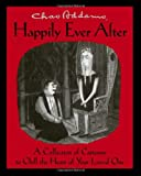 Chas Addams Happily Ever After: A Collection of Cartoons to Chill the Heart of Your Loved One (074326777X) by Addams, Charles