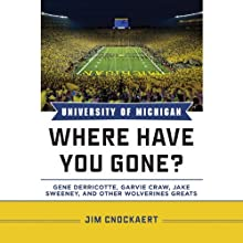 University of Michigan Where Have You Gone?: Gene Derricotte, Garvie Craw, Jake Sweeney, and Other Wolverines Greats (       UNABRIDGED) by Jim Cnockaert Narrated by Mary Kane