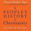 A People's History of Christianity: The Other Side of the Story Audiobook by Diana Butler Bass Narrated by Karen Saltus