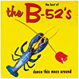 The B-52's The Best Of The B-52's: Dance This Mess Around