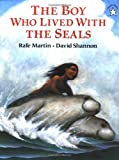 The Boy Who Lived with the Seals (0698113527) by Martin, Rafe