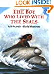 Boy Who Lived With The Seals