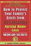 How to Protect Your Family's Assets from Devastating Nursing Home Costs: Medicaid Secrets (10th Edition)