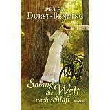 """Solang die Welt noch schl�ft: Roman (Die Jahrhundertwind-Trilogie, Band 1)von """"Petra Durst-Benning"""""""