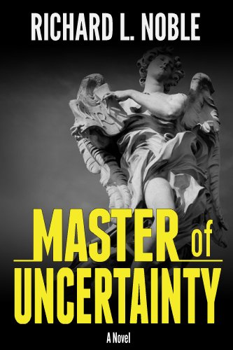 Enjoy This 5-Star Free Excerpt From Richard L. Noble's Master of Uncertainty, KND Thriller of The Week