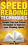 Speed Reading Techniques: Simple, Fun and Proven Strategies to Improve Speed Reading.