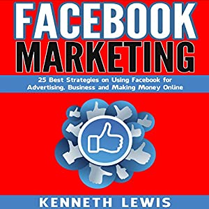 Facebook Marketing: 25 Best Strategies on Using Facebook for Advertising, Business and Making Money Online Audiobook