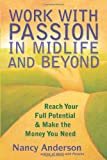 img - for Work with Passion in Midlife and Beyond: Reach Your Full Potential and Make the Money You Need book / textbook / text book