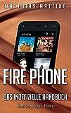 Fire Phone - das inoffizielle Handbuch: Anleitung, Tipps, Tricks