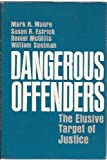 Dangerous Offenders: The Elusive Target of Justice (0674190653) by Moore, Mark H.