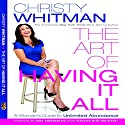 The Art of Having It All: A Woman's Guide to Unlimited Abundance (       UNABRIDGED) by Christy Whitman Narrated by Christy Whitman