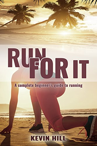 Run For It: The Complete No-Nonsense Beginner's Guide To Running (Run Your Ass Off Book 1)