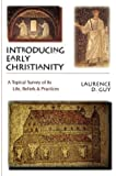 Introducing Early Christianity: A Topical Survey of Its Life, Beliefs and Practices