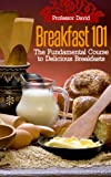 Breakfast 101: The Fundamental Course to Delicious Breakfasts