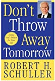 Don't Throw Away Tomorrow: Living God's Dream for Your Life (0060726830) by Schuller, Robert H.