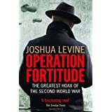 Operation Fortitude: The Greatest Hoax of the Second World Warby Joshua Levine