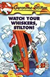 Watch Your Whiskers, Stilton! (Geronimo Stilton, No. 17) (0439691400) by Stilton, Geronimo